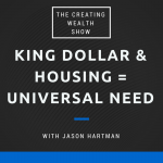 CW 482 - King Dollar & Housing = Universal Need