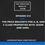 CW 512 - The Price Brackets for A, B, and C Class Properties with Jason and Sara