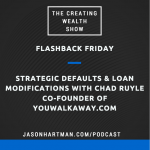 CW 513 FBF - Strategic Defaults & Loan Modifications with Chad Ruyle Co-Founder of YouWalkAway.com