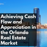 CW 629 - Achieving Cash Flow and Appreciation in the Orlando Real Estate Market