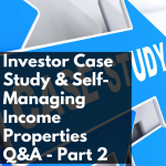 CW 731 - Investor Case Study & Self-Managing Income Properties Q&A - Part 2