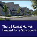 The US Rental Market: Headed for a Slowdown?