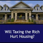 Wil Taxing the Rich Hurt Housing?