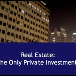 Real Estate: The Only Private Investment?