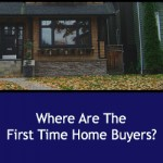 Where Are The First Time Home Buyers?