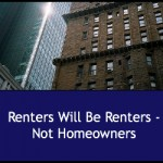Renters Will Be Renters – Not Home Owners?