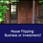 House Flipping:  Business or Investment?
