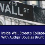 Inside Wall Street's Collapse with Author Douglas Brunt