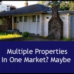 Multiple Properties in One Market? Maybe