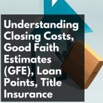 CW 575 - Understanding Closing Costs, Good Faith Estimates (GFE), Loan Points, Title Insurance